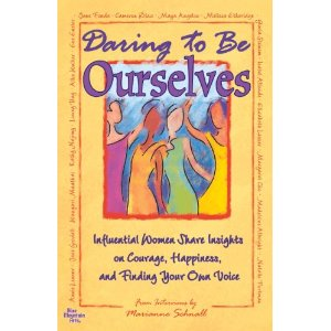 Daring to Be Ourselves:Influential Women Share Insights on Courage, Happiness, and Finding Your Own Voice